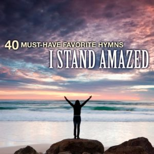 40-Must-Have-Favorite-Hymns-I-Stand-Amazed-0