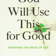 God-Will-Use-This-for-Good-Surviving-the-Mess-of-Life-0